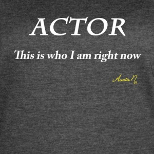 0071w ACTOR This is who I am right now - Women's Vintage Sport T-Shirt