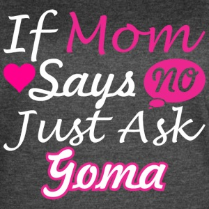 If Mom Says No Just Ask Goma - Women's Vintage Sport T-Shirt
