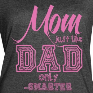 Mother's Day Gift: Mom Just Like Dad only Smarter - Women's Vintage Sport T-Shirt
