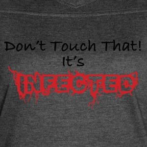 Humorous Don't Touch That! It's Infected - Women's Vintage Sport T-Shirt
