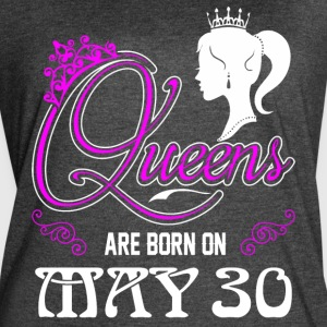 Queens are born on May 30 - Women's Vintage Sport T-Shirt