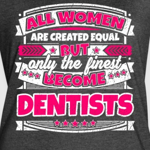 Women Are Created Equal Finest Become Dentists - Women's Vintage Sport T-Shirt