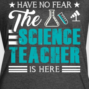 The Science Teacher Is Here T Shirt - Women's Vintage Sport T-Shirt