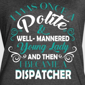 I Became A Dispatcher T Shirt - Women's Vintage Sport T-Shirt