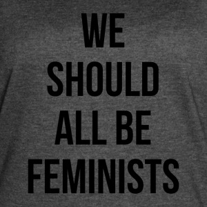 WE SHOULD ALL BE FEMINISTS - Women's Vintage Sport T-Shirt