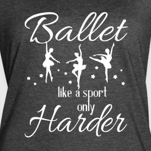 Ballet Like A Sport Only Harder T Shirt - Women's Vintage Sport T-Shirt