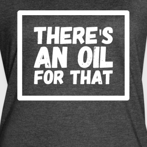 There's an oil for that - Women's Vintage Sport T-Shirt