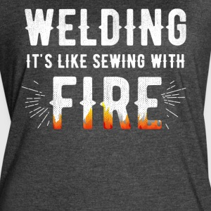 welding it is like sewing with fire - Women's Vintage Sport T-Shirt