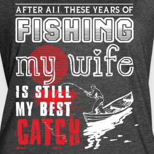 Fishing My Wife Is Still My Best Catch T Shirt - Women's Vintage Sport T-Shirt