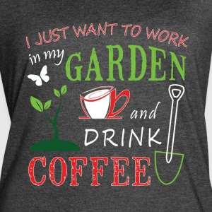 Work In My Garden And Drink Coffee T Shirt - Women's Vintage Sport T-Shirt