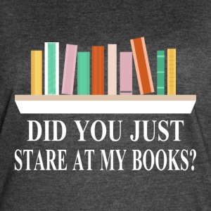 Did You Just Stare At My Books? - Women's Vintage Sport T-Shirt