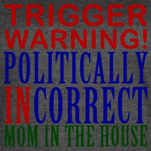 Trigger Warning, Politically Incorrect Mom - Women's Vintage Sport T-Shirt