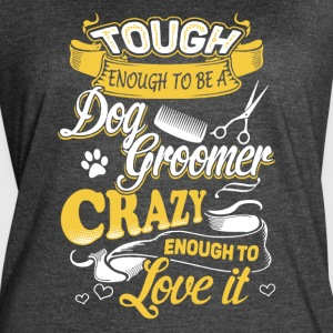 Tough Enough To Be Dog Groomer Shirt - Women's Vintage Sport T-Shirt
