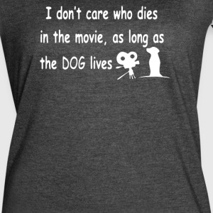 Dont Care who dies in movie as long as dog lives - Women's Vintage Sport T-Shirt
