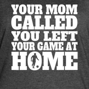 You Left Your Game At Home Funny Soccer - Women's Vintage Sport T-Shirt