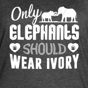 Only Elephants Should Wear Ivory Shirt - Women's Vintage Sport T-Shirt