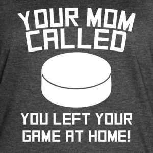 Your Mom Called You Left Your Game At Home Hockey - Women's Vintage Sport T-Shirt