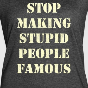 Stop Making Stupid People Famous - Women's Vintage Sport T-Shirt