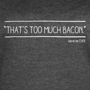 Too much bacon - Women's Vintage Sport T-Shirt