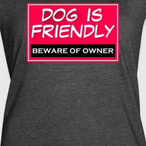 Dog Is Friendly Beware - Women's Vintage Sport T-Shirt