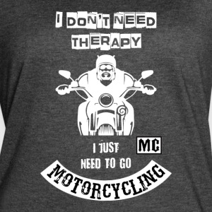 I don't need Therapy just need to go Motorcycling - Women's Vintage Sport T-Shirt