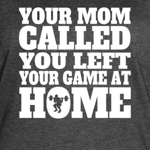 You Left Your Game At Home Funny Weightlifting - Women's Vintage Sport T-Shirt