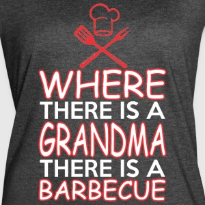 Where There Is A Grandma There Is A Barbecue - Women's Vintage Sport T-Shirt