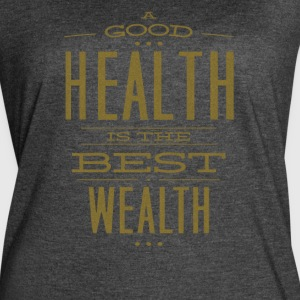 A Good Health Is The Best Wealth - Women's Vintage Sport T-Shirt