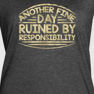 Another fine day ruined by responsibility - Women's Vintage Sport T-Shirt