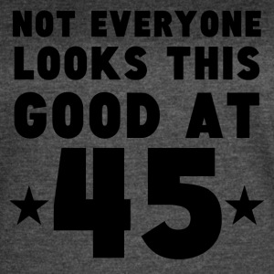 Not Everyone Looks This Good At 45 - Women's Vintage Sport T-Shirt