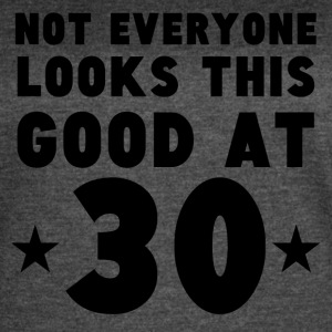 Not Everyone Looks This Good At 30 - Women's Vintage Sport T-Shirt