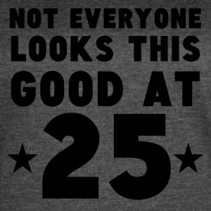 Not Everyone Looks This Good At 25 - Women's Vintage Sport T-Shirt