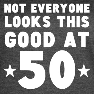 Not Everyone Looks This Good At 50 - Women's Vintage Sport T-Shirt