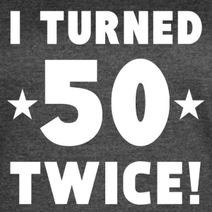 I Turned 50 Twice 100th Birthday - Women's Vintage Sport T-Shirt