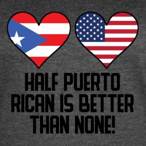 Half Puerto Rican Is Better Than None - Women's Vintage Sport T-Shirt