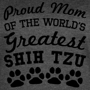 Proud Mom Of The World's Greatest Shih Tzu - Women's Vintage Sport T-Shirt