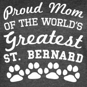 Proud Mom Of The World's Greatest St. Bernard - Women's Vintage Sport T-Shirt