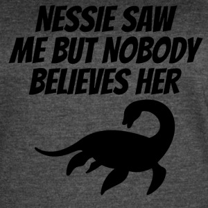 Nessie Saw Me But Nobody Believes Her - Women's Vintage Sport T-Shirt