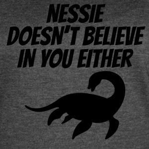 Nessie Doesn't Believe In You Either - Women's Vintage Sport T-Shirt