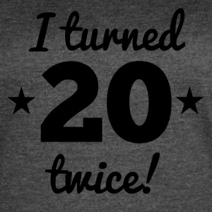 I Turned 20 Twice 40th Birthday - Women's Vintage Sport T-Shirt