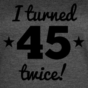 I Turned 45 Twice 90th Birthday - Women's Vintage Sport T-Shirt
