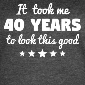 It Took Me 40 Years To Look This Good - Women's Vintage Sport T-Shirt