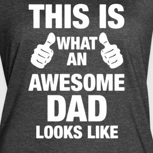 This Is What An Awesome Dad Looks Like - Women's Vintage Sport T-Shirt