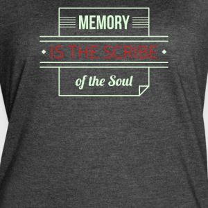 Memory is the scribe of the soul - Women's Vintage Sport T-Shirt