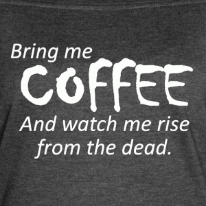 Bring Me Coffee watch me rise from the dead - Women's Vintage Sport T-Shirt