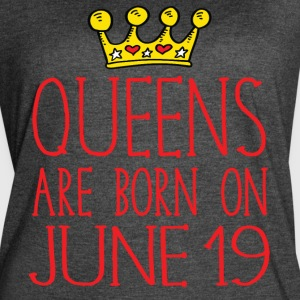Queens are born on June 19 - Women's Vintage Sport T-Shirt