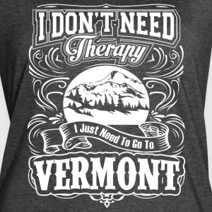 I Don't Need Therapy, I Just Need To Go To Vermont - Women's Vintage Sport T-Shirt