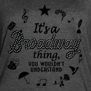 It's a Broadway thing - Women's Vintage Sport T-Shirt