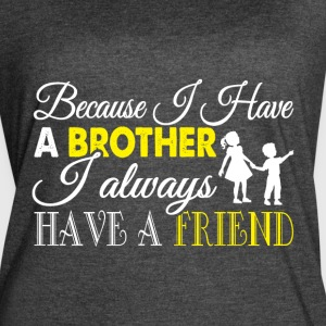 I Have A Brother T Shirt - Women's Vintage Sport T-Shirt