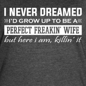 I'd Grow Up To Be A Perfect Freakin' Wife - Women's Vintage Sport T-Shirt